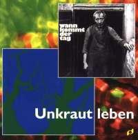 Unkraut Leben / Wann kommt der Tag (CD)