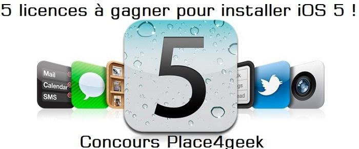 5 licences à gagner sur Place4geek pour installer iOS5 !