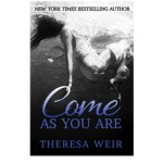 Come As You Are by Theresa Weir – Book Blitz
