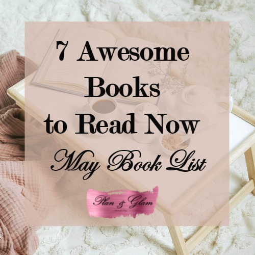 7 Awesome Books To Read Now May Book List Plan Glam