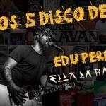 5 DISCOS QUE ME MARCARON: EDU PEREZ