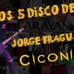 5 DISCOS QUE MARCARON:JORGE FRAGUAS