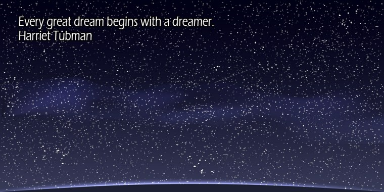 Every great dream begins with a dreamer.