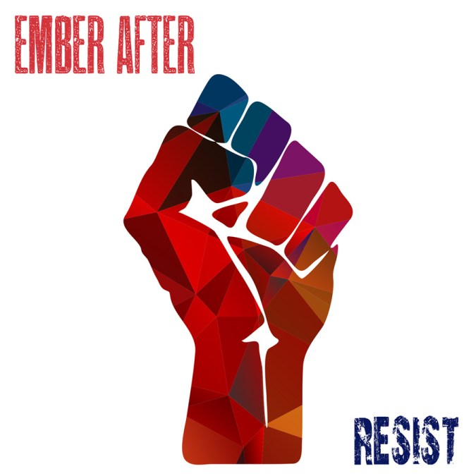 "Ember After ""Resist – Single"""