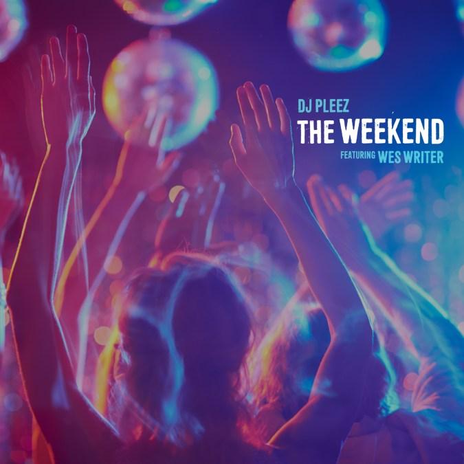 """DJ Pleez """"The Weekend (feat. Wes Writer) – Single"""""""