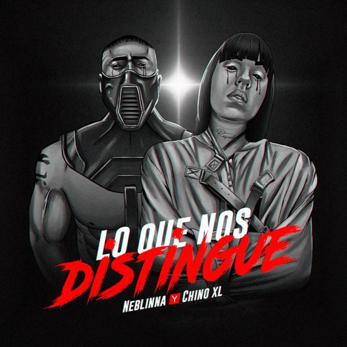 """Neblinna & Chino XL """"Lo Que Nos Distingue – Single"""""""
