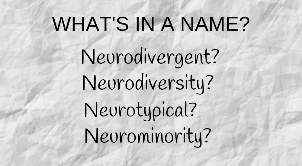 Definitions–what's in a name? Neurodivergent? Neurorodiversity? Neurotypical? Neurominority?