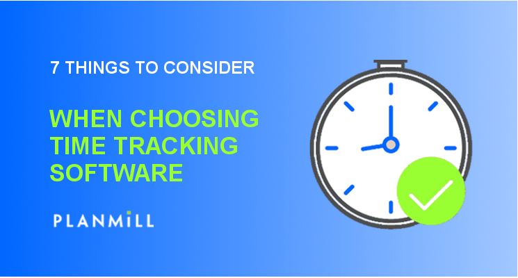 7 things to consider when choosing time tracking software