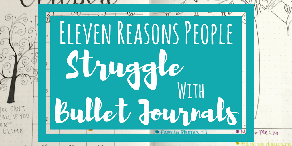 11 Reasons People Struggle With Bullet Journals