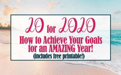 20 for 2020: Achieve Your Goals for an Amazing Year (With Free Printable!)