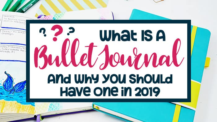 What is a Bullet Journal and Why You Should Have One in 2019
