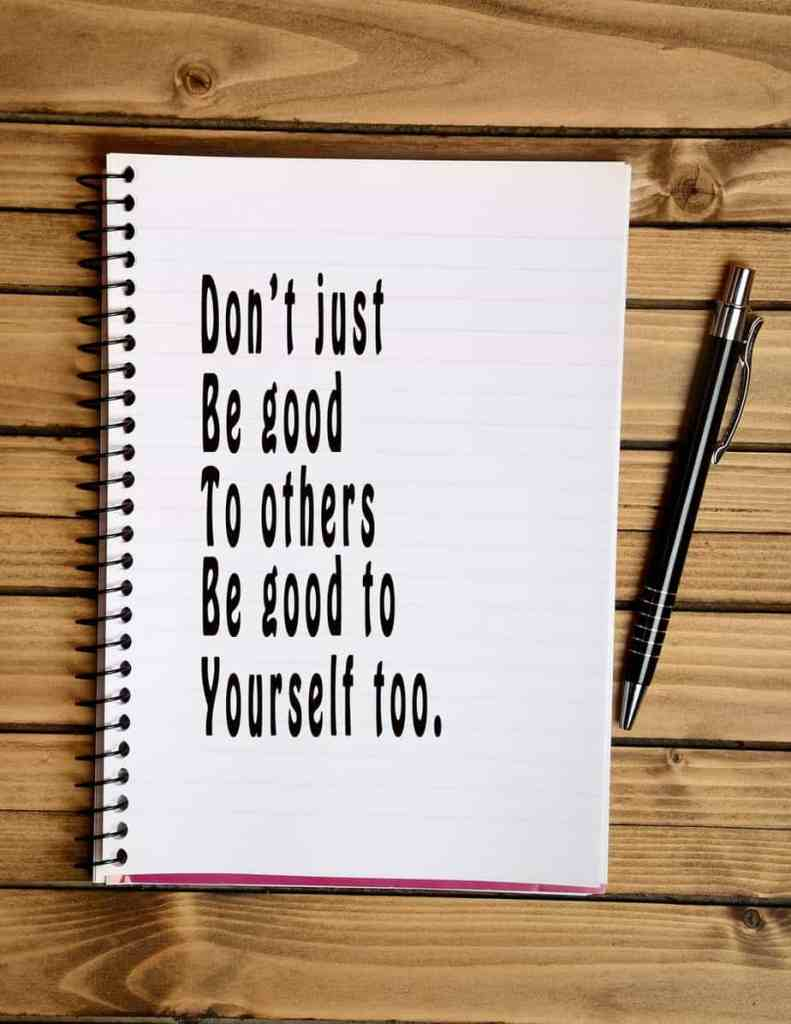 Quote on notebook 'Don't just be good to others, be good to yourself, too'