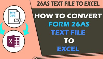 How to Convert Form 26AS Text file to Excel File?