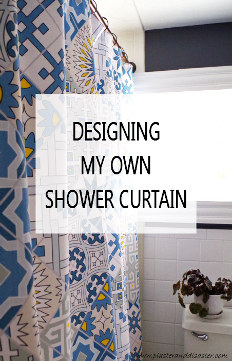 Designing My Own Shower Curtain – Plaster & Disaster