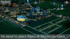 No need to places Pipes or Electricity Lines.