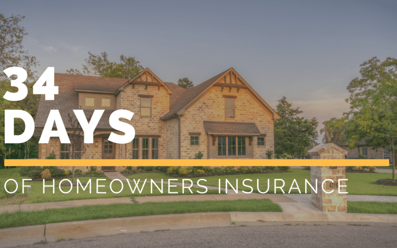 34 Days of Homeowners Insurance