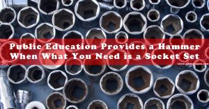 Public education is a hammer when what you need is a socket set