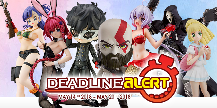 DEADLINE ALERT! All The Figure & Toy Pre-Orders Closing May 14th – May 20th!