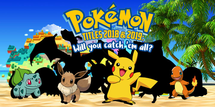 Pokemon Titles 2018 2019 Will You Catch Em All