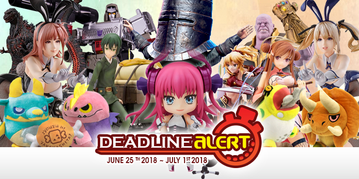 DEADLINE ALERT! All The Figure & Toy Pre-Orders Closing June 25th – July 1st!