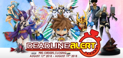 DEADLINE ALERT! Figure & Toy Pre-Orders Closing August 13th – August 19th!