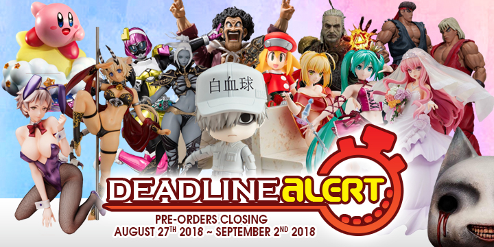 DEADLINE ALERT! All The Toy Pre-Orders Closing Aug 27th