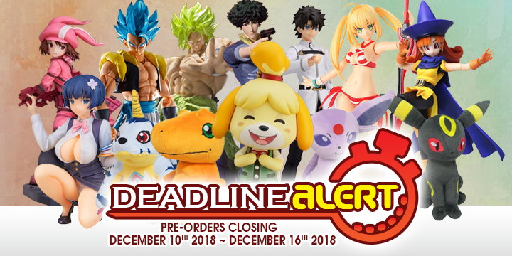 DEADLINE ALERT! Figure & Toy Pre-Orders Closing December 10th – December 16th!