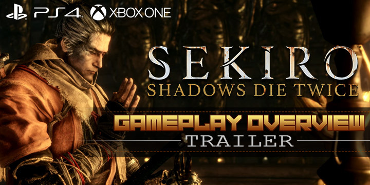 Sekiro: Shadows Die Twice, PlayStation 4, Xbox One, North America, US, Europe, Asia, Multi-Language, From Software, Activision, price, gameplay, features, game, new trailer, news, update, gameplay overview trailer