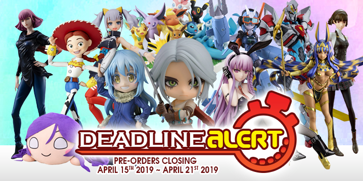 DEADLINE ALERT! Figure & Toy Pre-Orders Closing April 15th – April 21st!