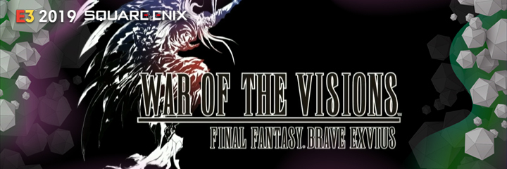 WAR OF THE VISIONS: FF BRAVE EXVIUS, square enix, e3 2019