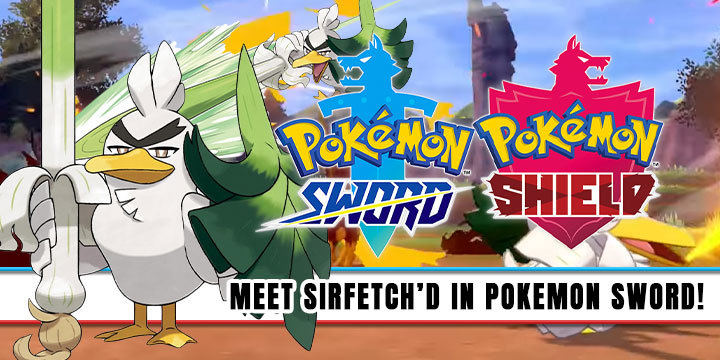 Pokemon Sword & Shield, Pokemon, Pokemon Sword and Shield, news, update, New Pokemon, new trailer, release date, gameplay, features, price, Nintendo Switch, Switch, Pokemon Sword, Pokemon Shield, Nintendo, pre-order, Sirfetch'd