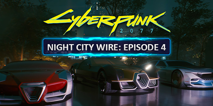 Cyberpunk 2077, xone, xbox one, ps4, playstation 4, EU, US, europe, north america, AU, australia, japan, asia, release date, gameplay, features, price, pre-order, cd projekt red, Night City Wire 4, Episode 4, Vehicles, 2077 Styles, Cyberpunk 2077 cars