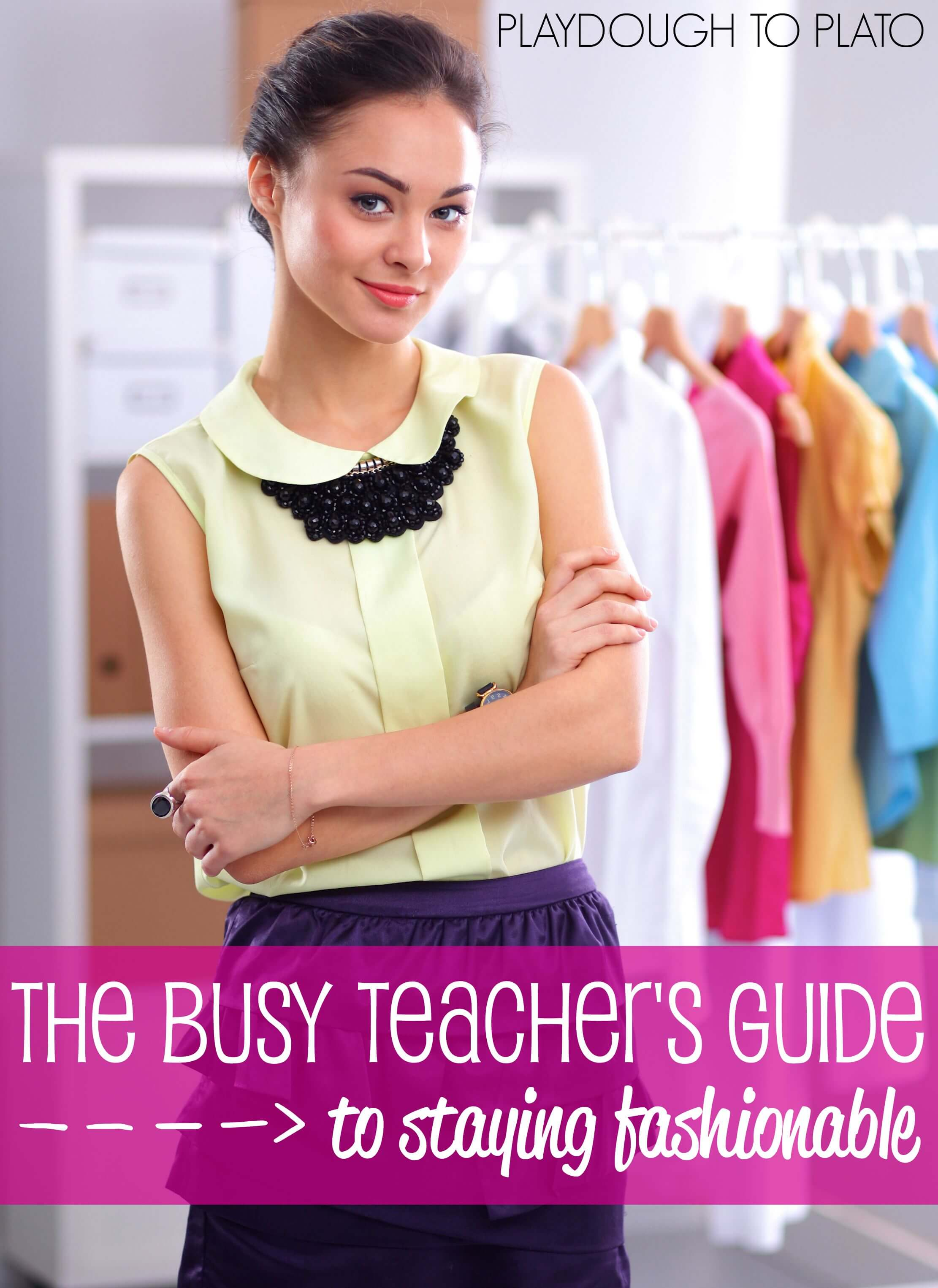 The Busy Teacher S Guide To Staying Fashionable