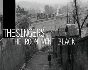 The Singers: The Room Went Black