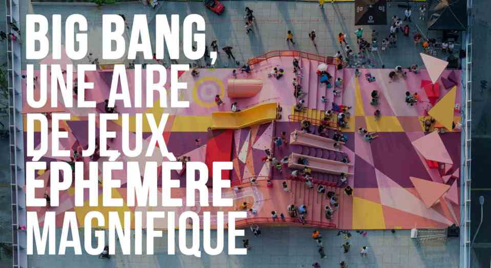 Big Bang, une aire de jeux éphémère magnifique