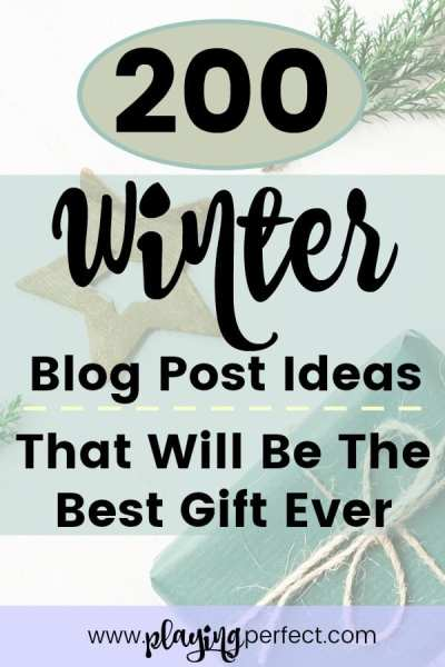 200 Winter Blog Post Ideas That Will Be The Best Gift Ever