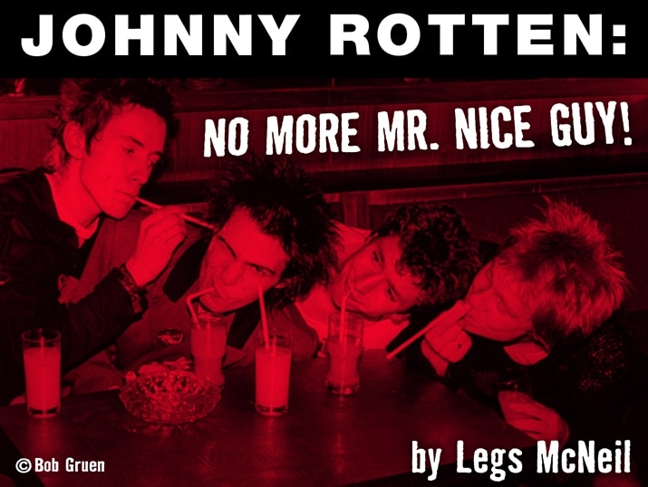 JOHNNY ROTTEN: NO MORE MR. NICE GUY! by Legs McNeil