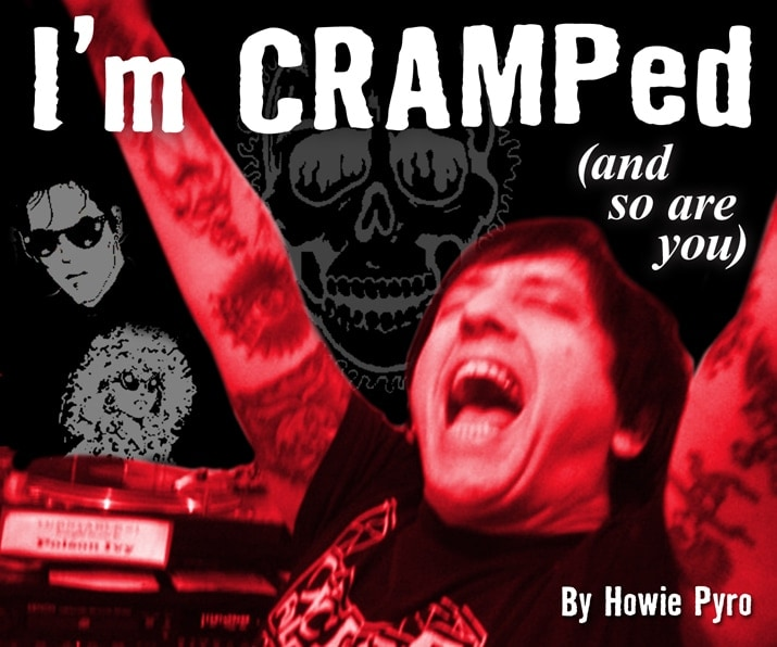 The Cramps. I'm Cramped (and so are you) by Howie Pyro