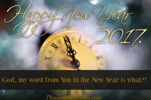God, my word from You in the New Year is what?!