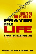 Unleash the Power of Prayer in Your Life by Horace Williams Jr.