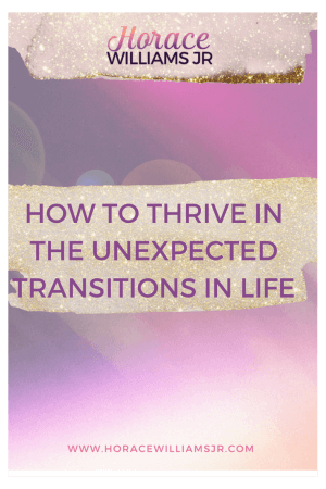 How to Thrive in the Unexpected Transitions in Life