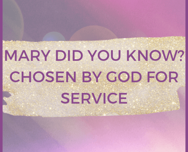 MARY DID YOU KNOW? Chosen by God for Service