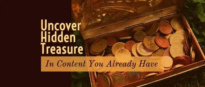 Uncover Hidden Treasure in Content You Already Have