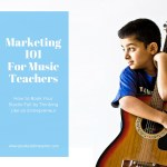 Marketing 101 for Music Teachers