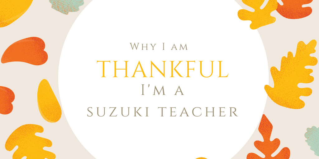 Do you teach the Suzuki Method? Why are you grateful to be a Suzuki teacher?