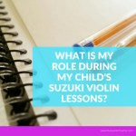 What Is My Role During My Child's Suzuki Violin Lessons?