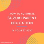 Why I Totally Changed Suzuki Parent Education in My Studio…