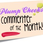 Plump Cheeks Commenter of the Month for May + April Winner!