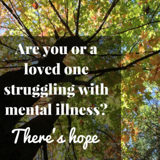 Are you or your loved one struggling with mental illness? There's hope!