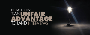 Get Interviews Using Your Unfair Advantage